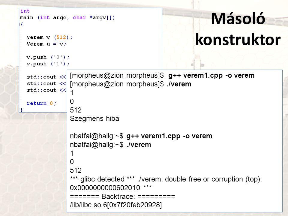 Másoló konstruktor [morpheus@zion morpheus]$ g++ verem1.cpp -o verem